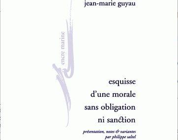 guyau, Esquisse d'une morale sans obligation ni sanction, impératif catégorique, impératif moral, Jean-Marie Guyau, Kant, nietzsche, philippe saltel, utilitarisme