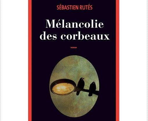 rutes, Entre conte philosophique, polar, roman animalier, Sébastien Rutès, Mélancolie des corbeaux, conte philosophique, hélène, unidivers