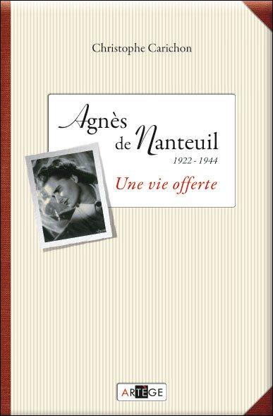 agnès de nanteuil, 1922-1944, une vie offerte, Cristophe Carichon, résistance, catholique, guerre, waffen-ss, Paray-le-Monial , Libé-Nord, général audibert, vannes