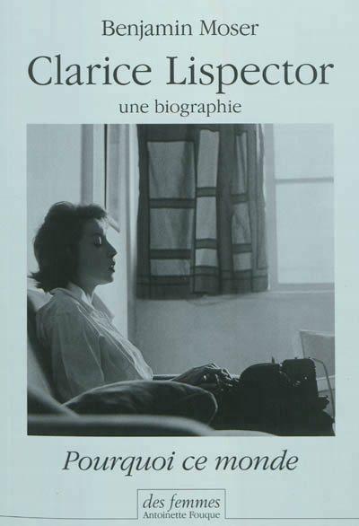 lispector, Clarice Lispector, biographie, littérature brésilienne, Pourquoi ce monde
