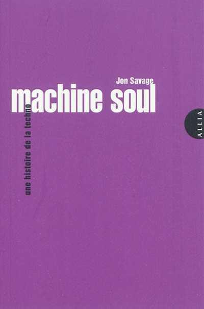techno, Jon Savage Machine soul, Une histoire de la techno, témoignage, marylin millon