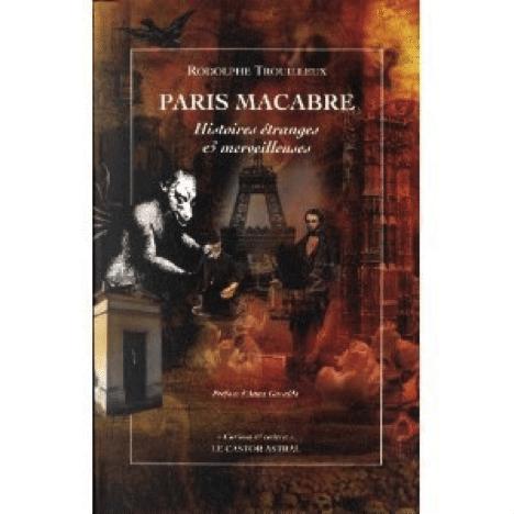 Paris macabre, histoires étranges et merveilleuses, Rodolphe Trouilleux