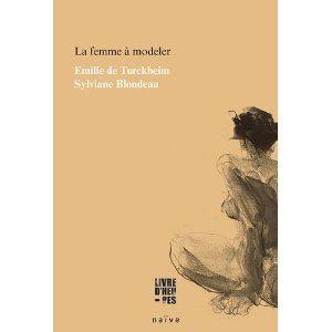 La femme à modeler, Emilie de Turckheim, Sylviane Blondeau, illustrations, nu, Émilie de Turckheim, femme, nu, peintre, naive, roman