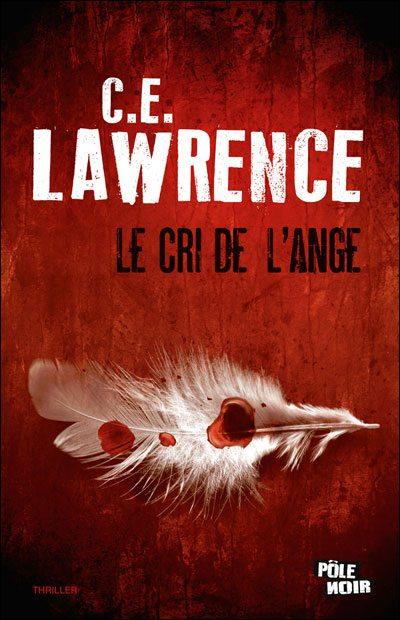 LE CRI DE L'ANGE. C. E. Lawrence,Gourdon, Policier, Thriller, MA, Pôle noir, Carole Bugge,religion, dieu, vengeance, mère abusive, prière, new york, Notre Père, thriller, lee, samuel,