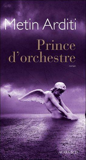Alexis Kandilis, Prince d'orchestre, Metin Arditi, Actes Sud, orchestre, musique, carrière chute, rentrée littéraire