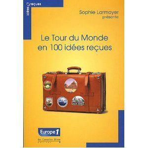 Sophie Larmoyer, Le tour du monde en 100 idées reçues, carnets du monde, truismes, poncifs, livre, cavalier bleu