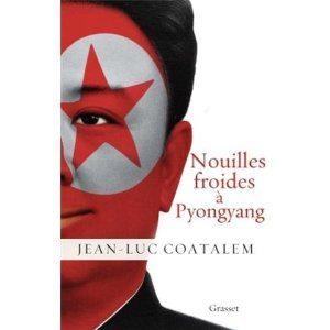 Nouilles froides à Pyongyang, Jean-Luc Coatalem, Corée, Pyongyang, Kim Il-sung