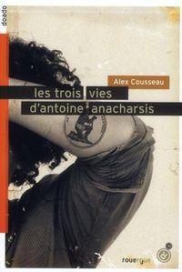 Les trois vies d'Antoine Anacharsis, Alexandre Cousseau, Rouergue,