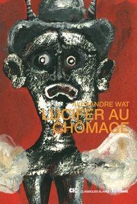 Alexandre Wat, futurisme, Lucifer au chômage, avant-gardisme, fiction, nihilisme, grotesque, absurde, Anatol Stern, subversion, Bolecki, futuriste régressif