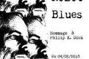 Robot Blues, expo Philip K. Dick au Dalhia Noir
