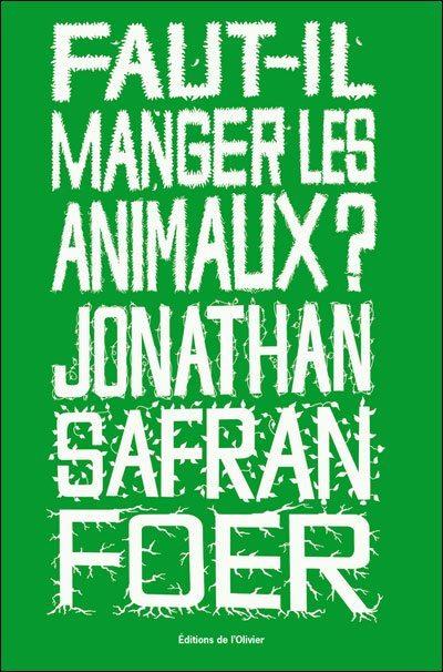 Faut-il manger les animaux, Jonathan Safran Foer, végétarisme, végétalisme, Vegan, essai, journalisme, élevage, volaille, batterie, industriel, findus
