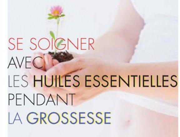santé, soigner, huiles essentielles, grossesse, Aromathérapie, maux, allaitement, Danièle Festy, pharmacien, pharmacie