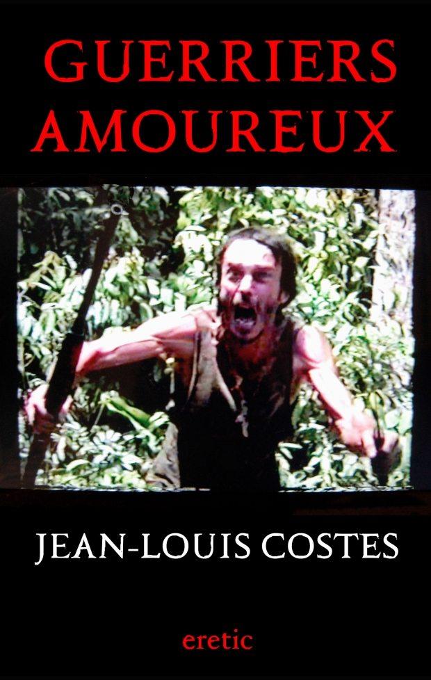 Guerriers amoureux de Jean-Louis Costes : Tragédie trash