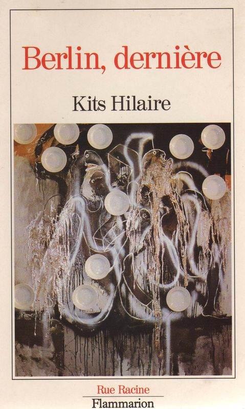 Berlin, dernière de Kits Hilaire, éditions Flammarion (1990) – Livre épuisé – 168 pages