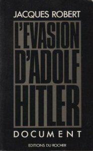 """""""L'évasion d'Adolphe Hitler"""" de Jacques Robert - Editions du Rocheur"""
