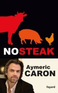 """No Steak"" d'Aymeric Caron - Editions Fayard"