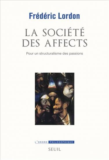 La société des affects, Pour une structuralisme des passions de Frédéric Lordon