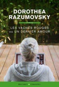 """""""Les vaches rouges ou Un dernier amour"""" de Dorothea Razumovsky - Editions Buchet . Chastel"""