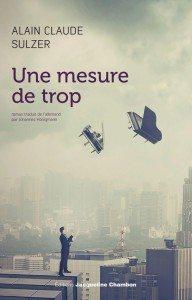 """""""Une mesure de trop"""" de Alain Claude Sulzer - Editions Jacqueline Chambon"""