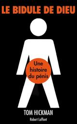"""""""Le bidule de Dieu : Une histoire du pénis"""", de Tom Hickman - Editions Robert Laffont"""