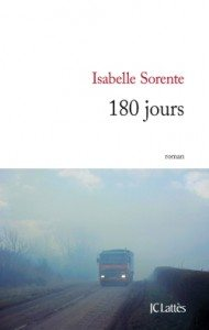 Isabelle Sorente, 180 jours, Editions JC Lattès,