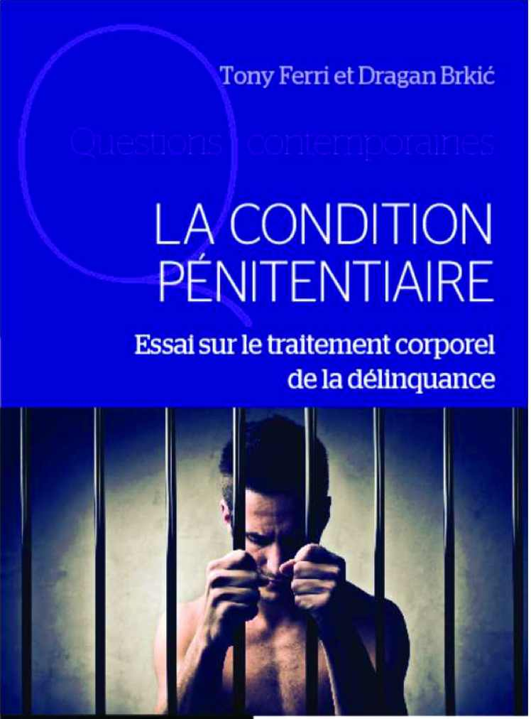 La condition Pénitentiaire, Essai, traitement corporel, délinquance, Tony Ferry, Dragan Brkic