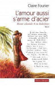 """""""L'amour aussi s'arme d'acier"""" (Route coloniale 4 en Indochine) de Claire Fourier - Editions Dialogues"""