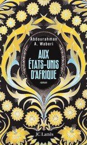 """""""Aux Etats-Unis d'Afrique"""" d'Abdourahman A. Waberi - Edition Jean-Claude Lattès"""