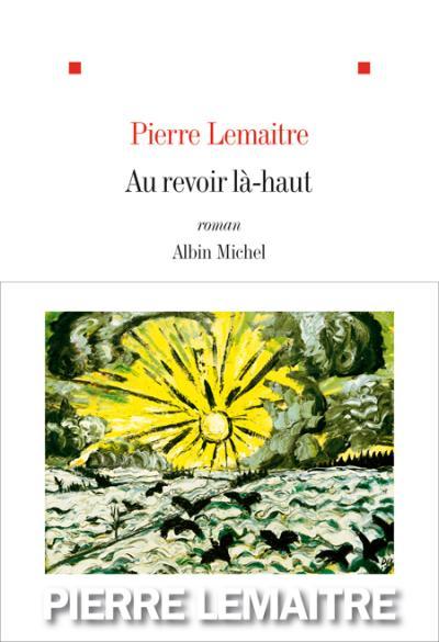 Au revoir là-haut – Pierre Lemaitre