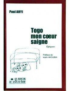"""""""Togo, mon cœur saigne"""" de Paul Ahyi - Editions de la Rose Bleue"""