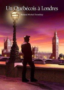 """""""Un québécois à Londres"""" de Roland-Michel Tremblay"""