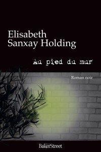 """Au pied du mur"" d'Elisabeth Sanxay Holding - Editions BakerStreet"