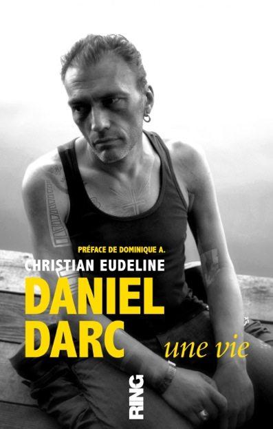 daniel_darc-une-vie-par-christian-eudline