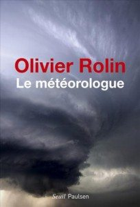 Olivier Rolin, le météorologue, Ivan Jablonka, Champs libres