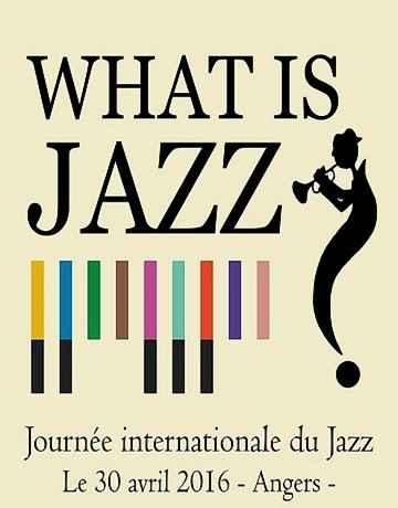 What is Jazz ? Journée internationale du jazz Angers