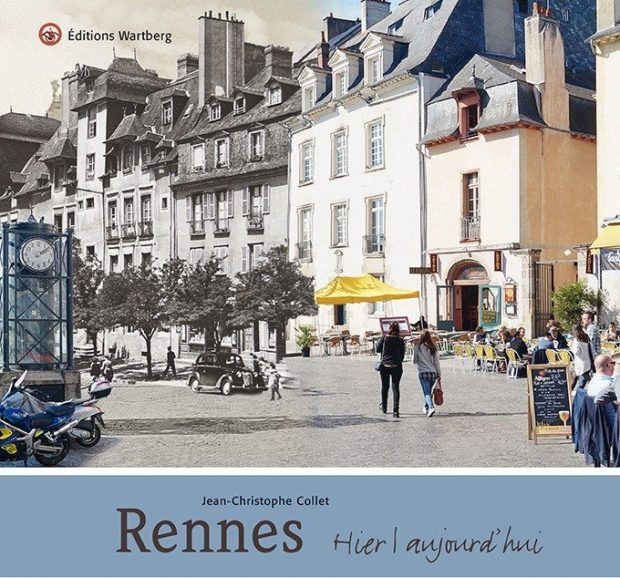 Rennes hier et aujourd 39 hui par jean christophe collet - Sortir a rennes aujourd hui ...