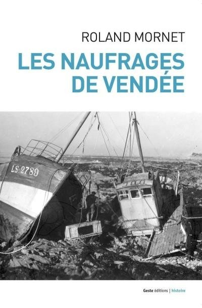 Les quarts de nuit : naufrages en Vendée par Roland Mornet Saint-Gilles-Croix-de-Vie