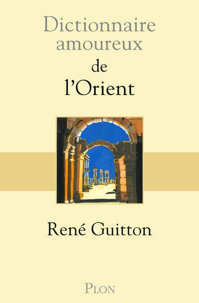 dictionnaire-amoureux-orient_rene-guitton