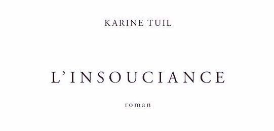 insouciance karine tuil