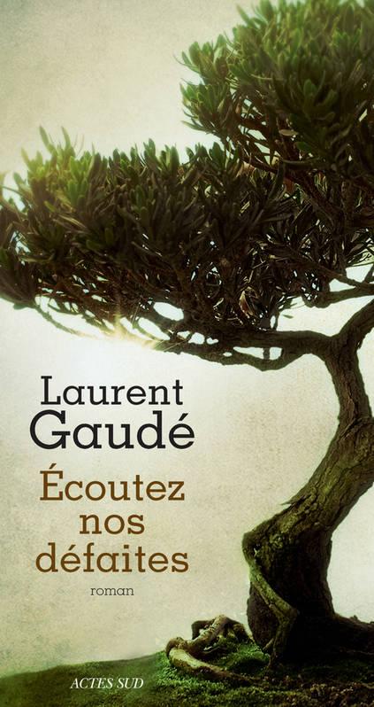 ecoutez-nos-defaites_laurent-gaude_actes-sud_rentree-litteraire