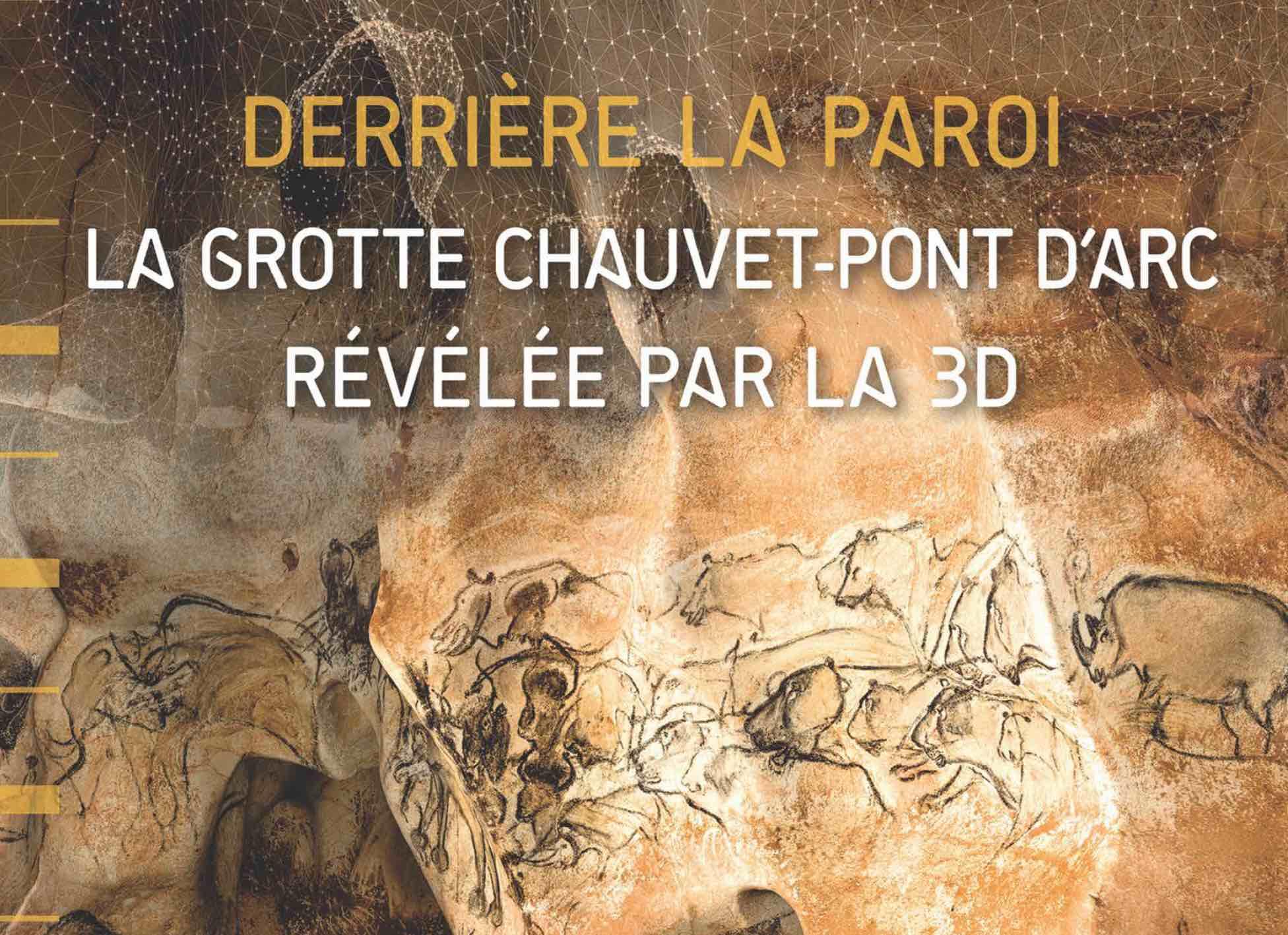 Exposition préhistoire : Derrière la paroi ou la GROTTE CHAUVET-Pont d'Arc en 3D