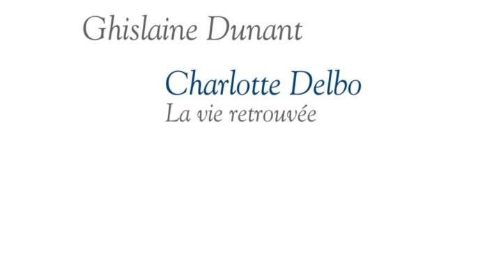 VIE RETROUVÉE GHISLAINE DUNANT CHARLOTTE DELBO