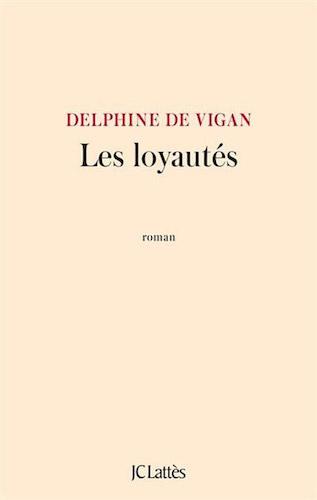 Delphine de Vigan Les loyautés