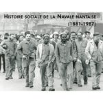Vivre, travailler, militer. Histoire sociale de la Navale nantaise (1881-1987)