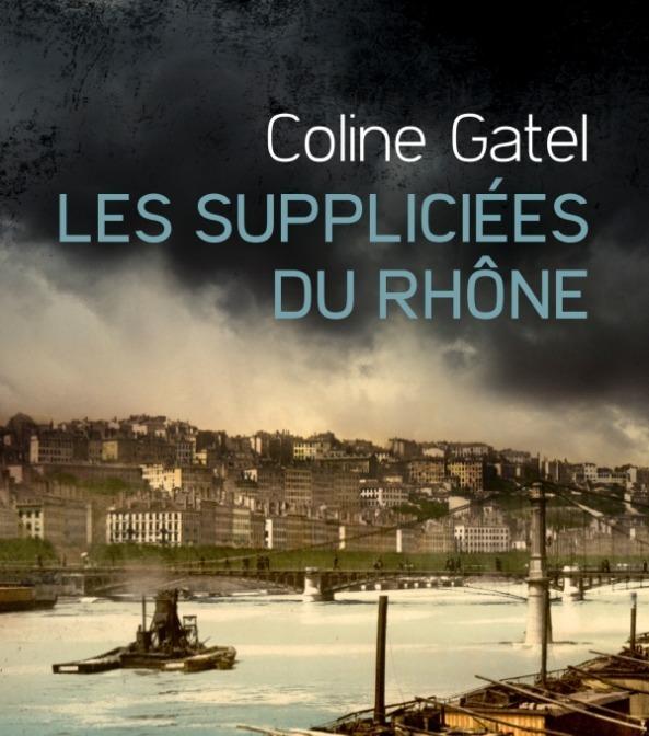 Les Suppliciées du Rhône Coline Gatel
