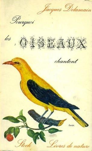 Pourquoi les oiseaux chantent Jacques Delamain