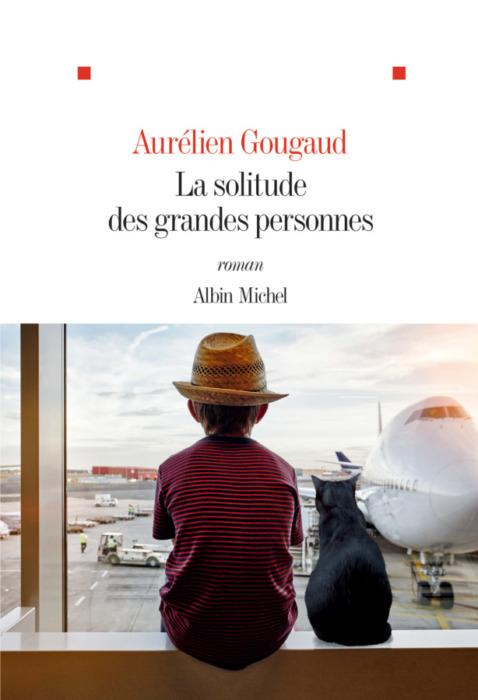 Aurélien Gougaud La Solitude des grandes personnes
