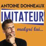 """Antoine Donneaux - """" Imitateur malgré lui """" Café Théâtre Le Bacchus Rennes"""