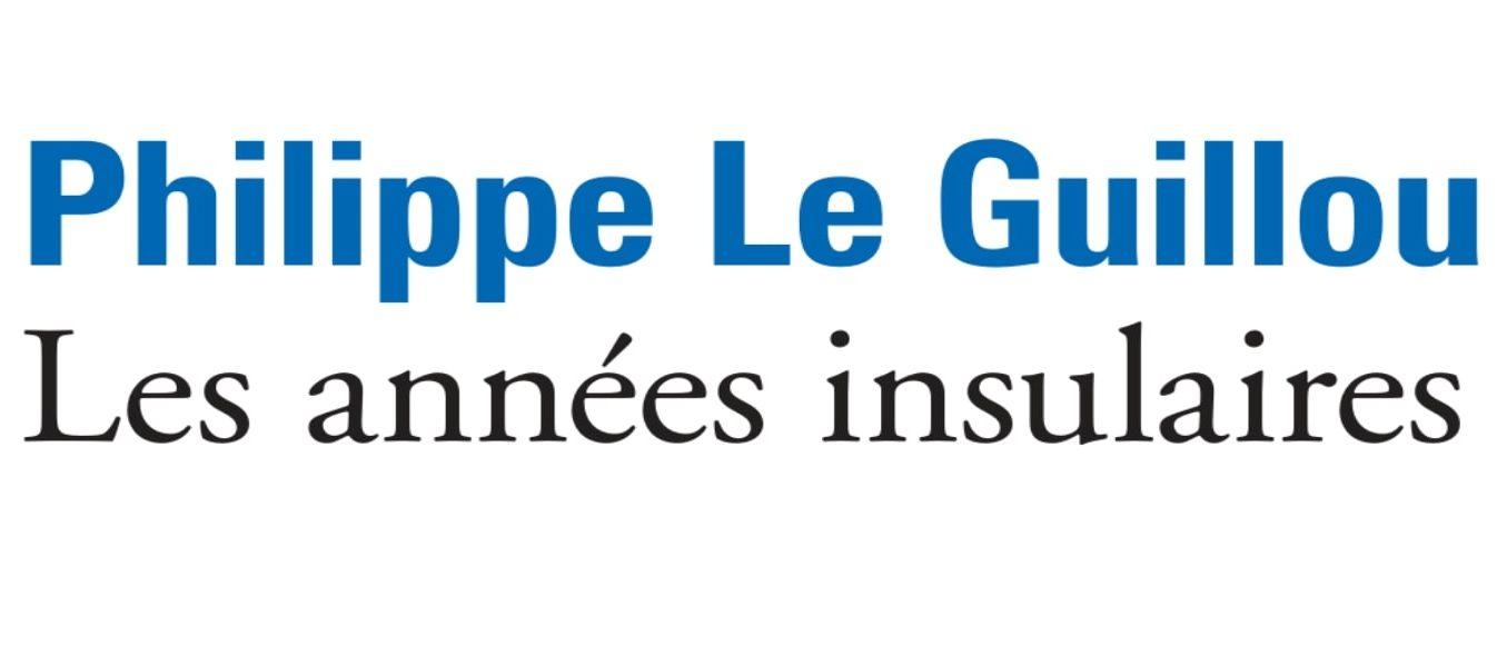 TABLEAU PARISIEN DE LA MODERNITÉ POMPIDOLIENNE : LES ANNÉES INSULAIRES DE PHILIPPE LE GUILLOU