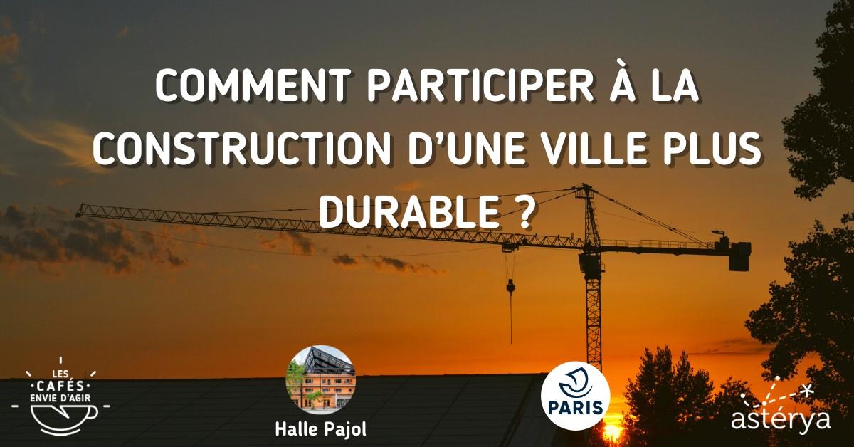 Participer à la construction d'une ville plus durable? Halle Pajol Paris